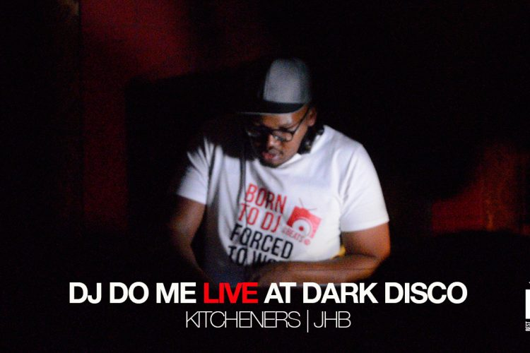 Dj Do Me LIVE AT Dark Disco | Kitcheners | JHB
